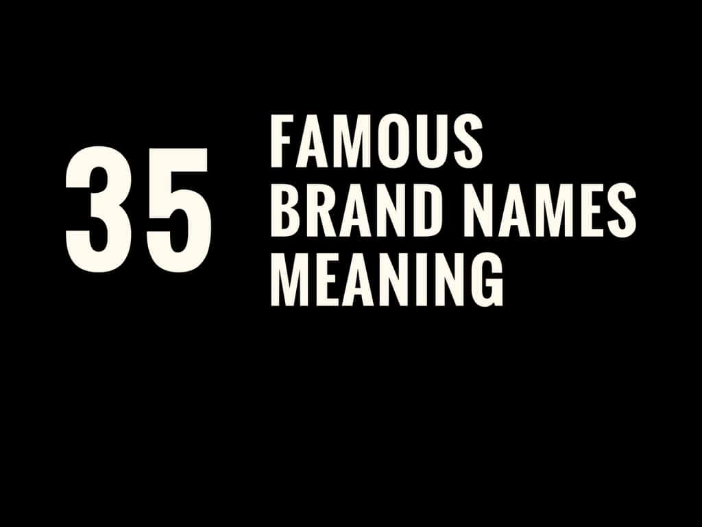 Real Meaning Of Famous Brand Names Branding - True meaning brand names
