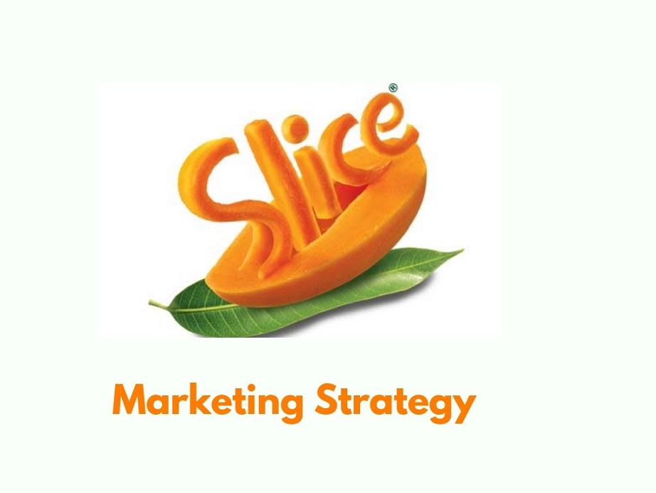 Journey and Marketing Strategies of Slice Brand   brandyuva